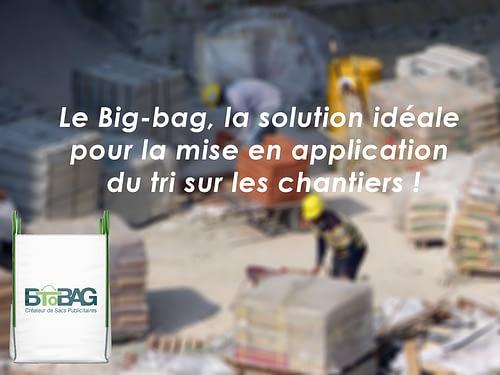 Le Big-bag, la solution idéale pour la mise en application du tri sur les chantiers !